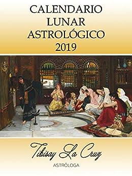 Calendario Lunar Astrológico 2019: por Tibisay La Cruz de [La Cruz, Tibisay]