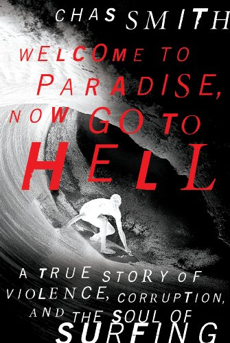Welcome to Paradise, Now Go to Hell: A True Story of Violence, Corruption, and the Soul of Surfing (English Edition)