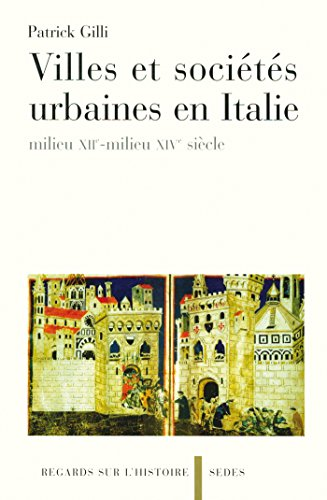 Villes et socits urbaines en Italie - milieu XIIe-milieu XIVe sicle