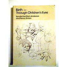 Birth-Through Children's Eyes by Sandra Van Dam Anderson (1981-06-30)
