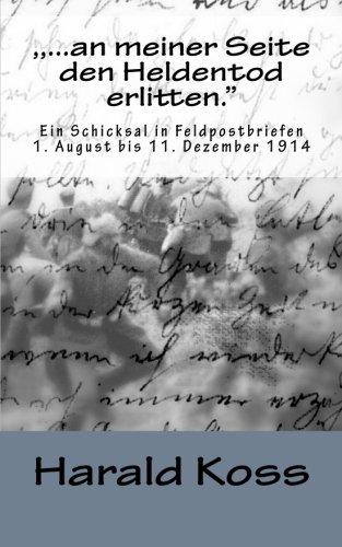 .an meiner Seite den Heldentod erlitten.: Ein Schicksal in Feldpostbriefen. 1. August bis 11.Dezember 1914