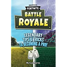 Fortnite: Battle Royale: Legendary Tips & Tricks To Becoming A Pro! (Fortnite Battle Royale Guide)