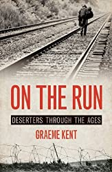 On the Run: Deserters through the Ages by Graeme Kent (2014-09-09)