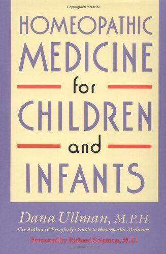 Homeopathic Medicine for Children and Infants by Dana Ullman (1992-12-01)