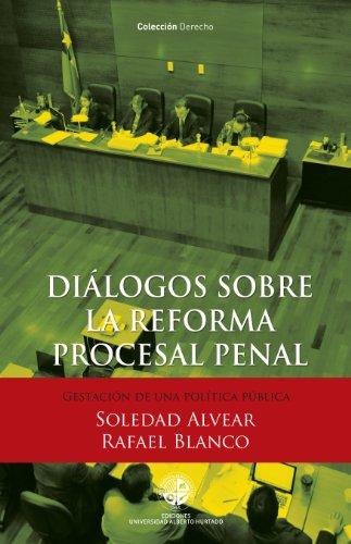 Diálogos sobre la reforma procesal penal: Gestación de una política pública (Spanish Edition)