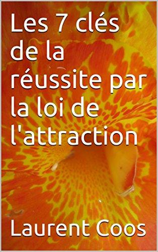 Les 7 clés de la réussite par la loi de l'attraction par Laurent Coos