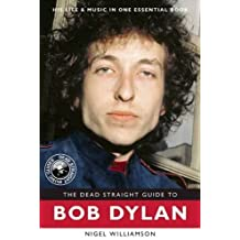 The Dead Straight Guide to Bob Dylan (Dead Straight Guides) by Nigel Williamson (2015-09-08)