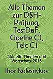 Alle Themen zur DSH-Prüfung, TestDaF, Goethe C1, Telc C1: Aktuelle Themen und Wortschatz 2018