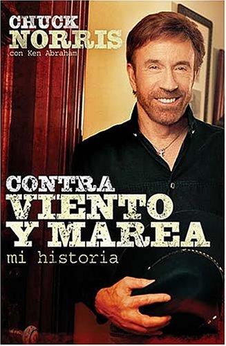 Against All Odds/contra Viento Y Marea: Mi Historia por Chuck Norris