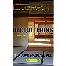 Decluttering: il nuovo metodo del riordino della casa e della mente, ovvero riorganizzare casa, decluttering, decluttering italiano, riordino, riordinare, ... clutter, casa armadio) (Italian Edition)