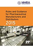 Rules and Guidance for Pharmaceutical Manufacturers and Distributors 2015 (The Orange Guide) (The Orange Guide 2015)