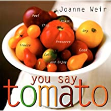 You Say Tomato: Peel, Chop, Roast, Dry, Freeze, Preserve, and Enjoy by Joanne Weir (1998-06-01)