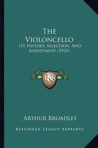 The Violoncello: Its History, Selection, and Adjustment (1921)