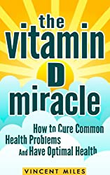 VITAMIN D: How to Cure Common Health Problems and Have Optimal Health (Vitamin D3) (Vitamin D, Natural Cures, Vitamins and Supplements Book 1) (English Edition)