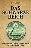 Das schwarze Reich - Geheimgesellschaften: Templerorden, Thule-Gesellschaft - Das dritte Reich - CIA - E R Carmin