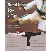 The Martial Artist's Book of Yoga: Written by Lily Chou, 2005 Edition, Publisher: Ulysses Press [Paperback]