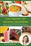 Las mejores 101 recetas saludables. Bajar de peso con el Thermomix