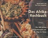 Afrika-Kochbuch: Die 160 besten Originalrezepte vom Kap bis Kairo