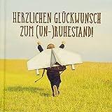 Herzlichen Glückwunsch zum (Un-)Ruhestand: Humorvolles Geschenkbuch mit klugen Zitaten und Wünschen