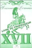 Itinéraires littéraires XVIIème siècle. Livre du professeur
