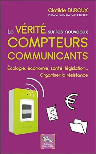 La vérité sur les nouveaux compteurs communicants - Ecologie, économie, santé, législation...