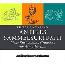 Antikes Sammelsurium 2: Mehr Groteskes und Kurioses aus dem Altertum