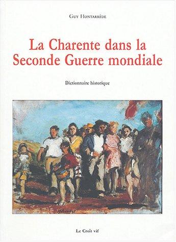 La Charente dans la Seconde guerre mondiale : Dictionnaire historique par Guy Hontarède