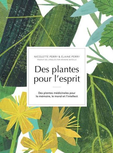 Des plantes pour l'esprit : Des plantes médicinales pour la mémoire, le moral et l'intellect par  (Relié - Mar 20, 2019)