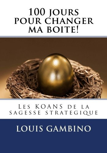 100 jours pour changer ma boite!: Les KOANS de la sagesse strategique par Louis Gambino