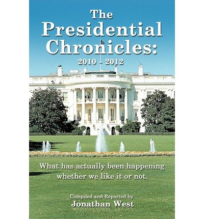 [ [ The Presidential Chronicles: 2010 - 2012: What Has Actually Been Happening Whether We Like It or Not. ] ] By West, Jonathan ( Author ) Jul - 2012 [ Paperback ]