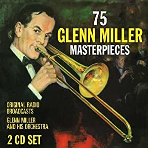 75 Glenn Miller Masterpieces by Glenn Miller and His Orchestra (2011) Audio CD