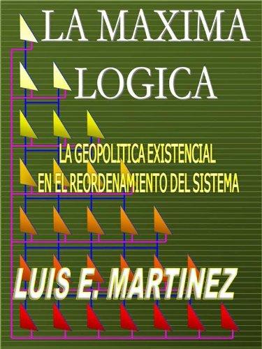 La Maxima Logica por Luis E. Martinez