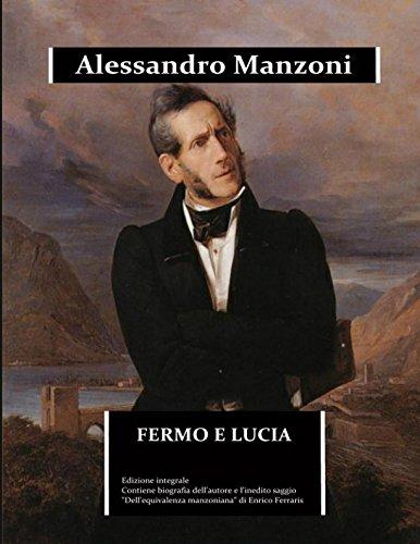 Fermo e Lucia (annotato): edizione integrale. Contiene la biografia dettagliata di Alessandro Manzoni e l'inedito saggio Dell'equivalenza manzoniana - oltre l'edizione scolastica