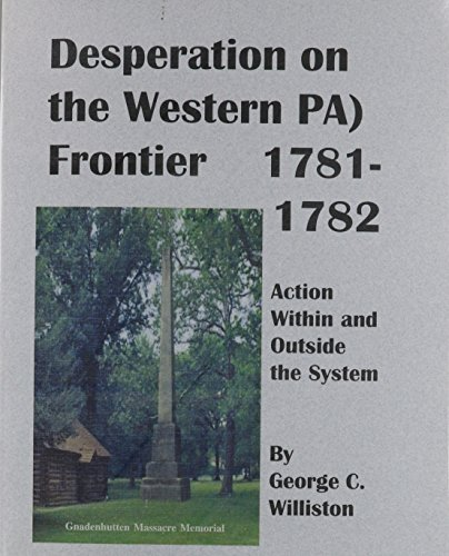 Desperation On The Western PA Frontier 1781-1782