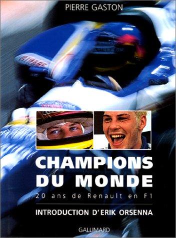 CHAMPIONS DU MONDE. 20 ans de Renault en F1 par Pierre Gaston