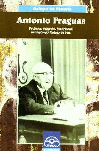 Antonio Fraguas: Profesor, xeógrafo, historiador, antropólogo. Galego de ben (Galegos na Historia)