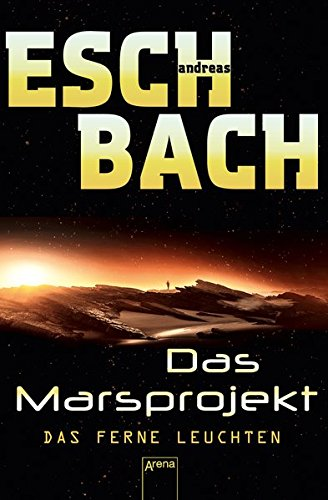 Buchseite und Rezensionen zu 'Das ferne Leuchten: Das Marsprojekt (1):' von Andreas Eschbach