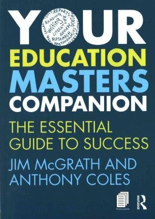 Your Education Masters Companion; The essential guide to success