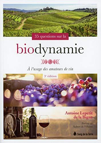35 questions sur la biodynamie - A l'usage des amateurs de vin par  Antoine Lepetit de la Bigne