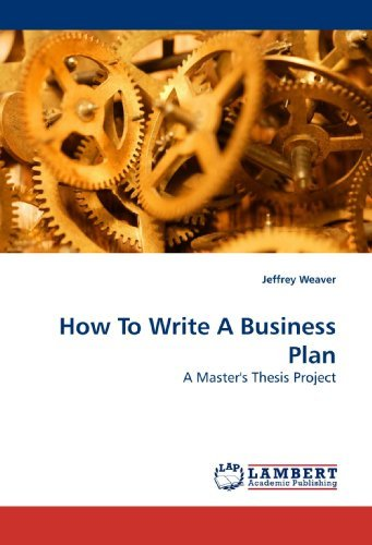 How To Write A Business Plan: A Master's Thesis Project by Jeffrey Weaver (2009-08-06) par Jeffrey Weaver