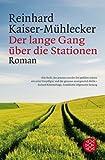 Der lange Gang über die Stationen: Roman von Reinhard Kaiser-Mühlecker