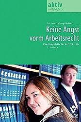 Keine Angst vorm Arbeitsrecht!: Handlungshilfe für Betriebsräte (aktiv im Betriebsrat)