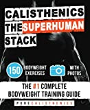 Calisthenics: The SUPERHUMAN Stack: 150 Bodyweight Exercises | The #1 Complete Bodyweight Training Guide (The SUPERHUMAN Series)