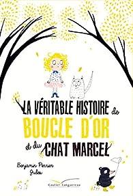 La véritable histoire de Boucle d'Or et du Chat Marcel par Benjamin Perrier