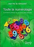 Toute la numérologie - L'Utilisation pratique de la science des nombres