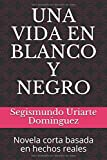 Libros Descargar en linea UNA VIDA EN BLANCO Y NEGRO Novela corta basada en hechos reales (PDF y EPUB) Espanol Gratis
