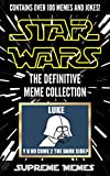 Star Wars Memes: The Definitive Meme Collection (Over 100 Star Wars memes and jokes that will make you LOL!, Star Wars, star wars memes, memes, memes for kids, star wars jokes, jokes for kids)