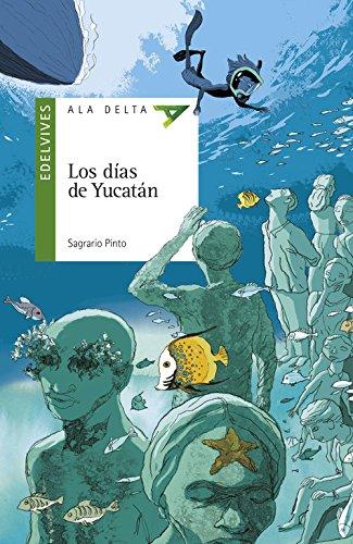 Los días de Yucatán (Ala Delta - Serie verde) por Sagrario Pinto Martín