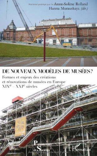 De nouveaux modèles de musées ? : Formes et enjeux des créations et rénovations de musées en Europe XIXe - XXIe siècles