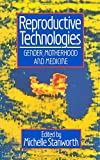 Reproductive Technologies: Gender, Motherhood and Medicine (Feminist Perspectives)
